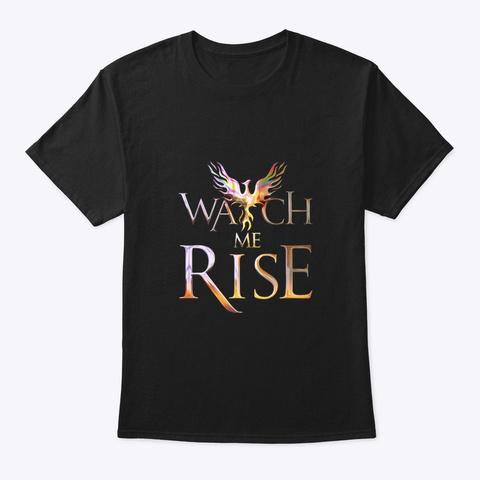Watch Me Rise Black T-Shirt Front