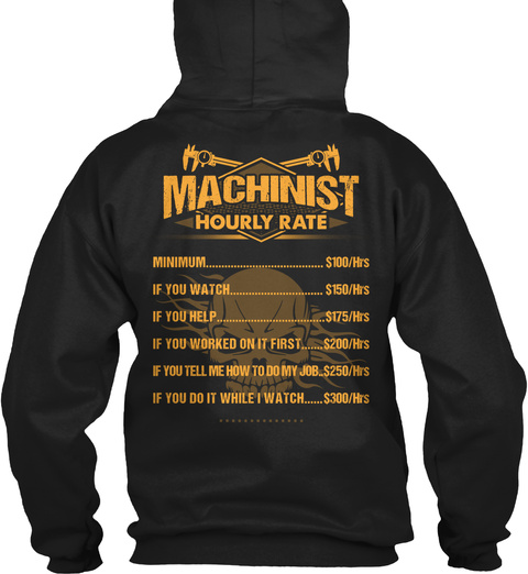 Machinist Hourly Rate Minimum If You Watch If You Help If You Worked On It First If You Tell Me How To Do My Job If... Black T-Shirt Back