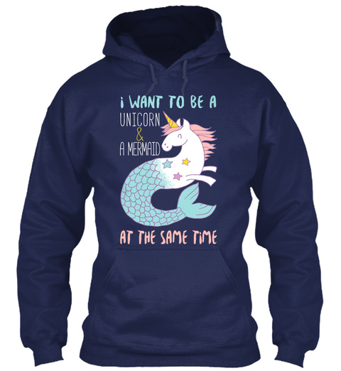 I Want To Be A Unicorn & A Mermaid At The Same Time Navy Sweatshirt Front