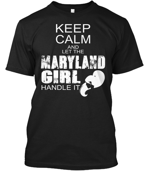 Keep Calm And Let The Maryland Girl Handle It Black T-Shirt Front