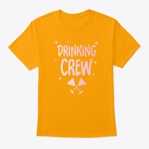 Drinking Party Beer Drunk Alcohol Team  Gold T-Shirt Front