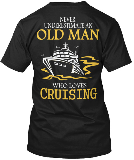 Never Underestimate An Old Man Who Loves Cruising Black T-Shirt Back