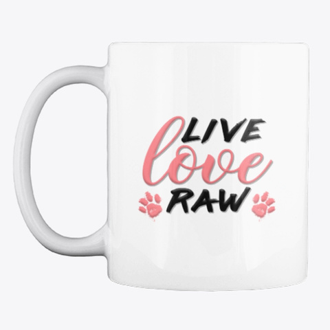 Life Love Raw By Keep The Tail Wagging® White T-Shirt Front