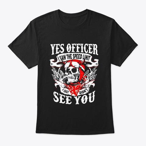 Yes Officer I Saw The Speed Limit I Just Black T-Shirt Front