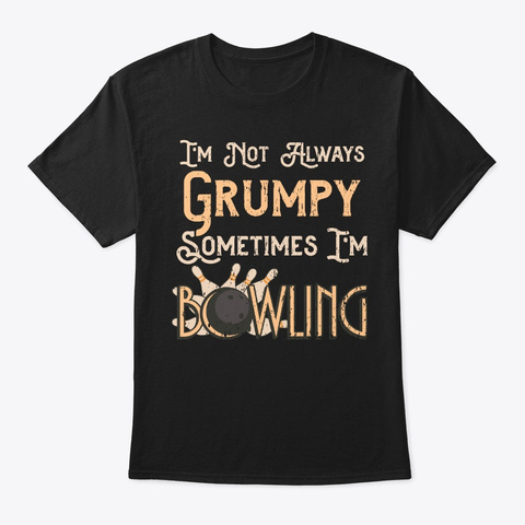 Bowling Gift Not Grumpy Just Sometimes Black T-Shirt Front