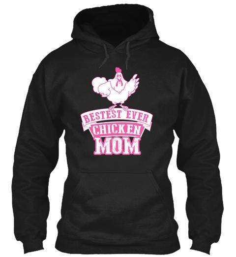 Bestest Ever Chicken Mom Black Sweatshirt Front