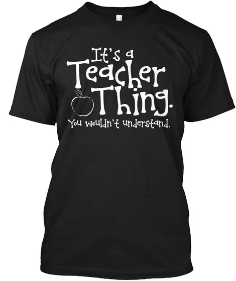 It's A Teacher Thing You Wouldn't Understand Black T-Shirt Front