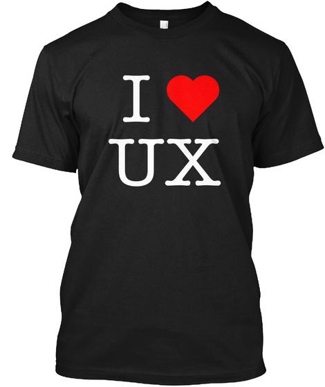 I Love Ux Black T-Shirt Front