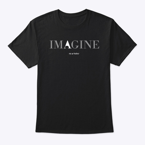 Imagine No A Holes™ On Dark Merch Black T-Shirt Front