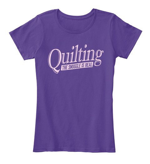Quilting The Snuggle Is Real Purple T-Shirt Front