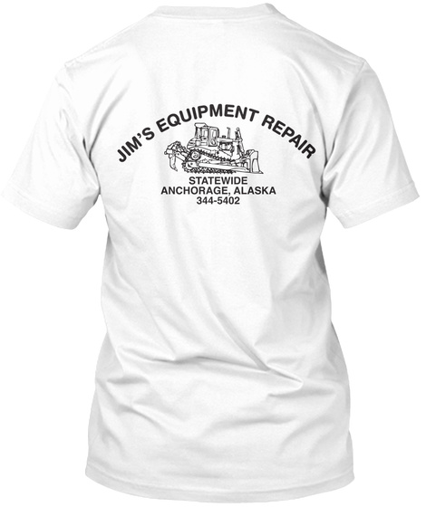 Jim's Equipment Repair Statewide Anchorage Alaska 344 5402 White T-Shirt Back
