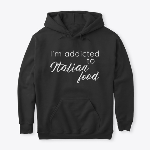 I'm Addicted To Italian Food Black T-Shirt Front