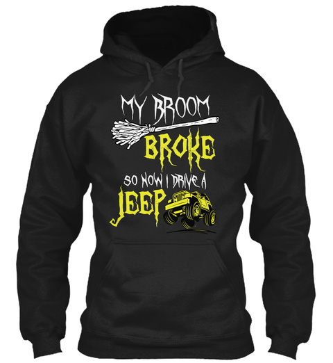 My Broom Broke So Now I Drive A Jeep Black T-Shirt Front