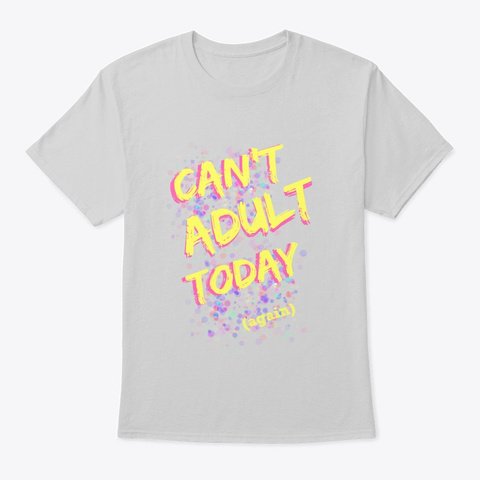 Can't Adult Today (Again) Tee Light Steel T-Shirt Front
