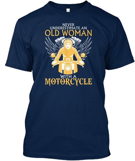 Never Underestimate An Old Woman With A Motorcycle  Navy T-Shirt Front