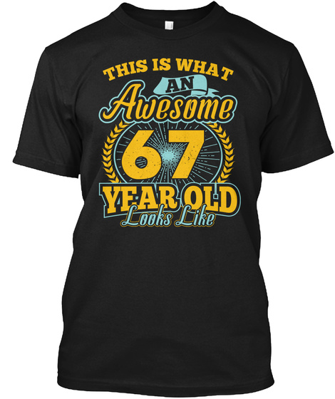 This Is What Awesome 67 Year Old T Shirt Black T-Shirt Front