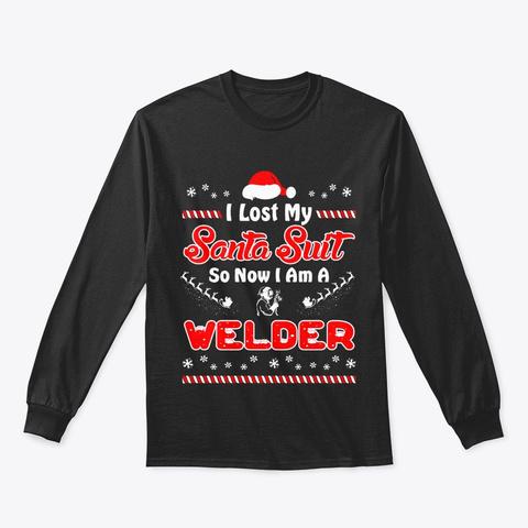 I Lost My Santa Suit So Now I'm A Welder Black T-Shirt Front