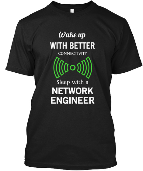 Ake Up W With Better Connectivity Sleep With A  Network  Engineer Black T-Shirt Front