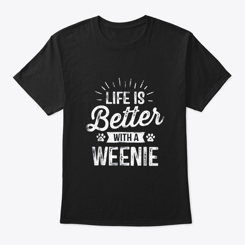 Life Is Better With A Weenie Shirt Dog Black T-Shirt Front
