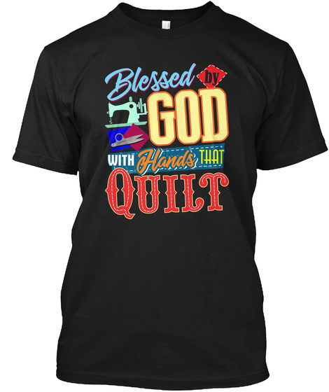Blessed By God With Hands That Quilt Black T-Shirt Front