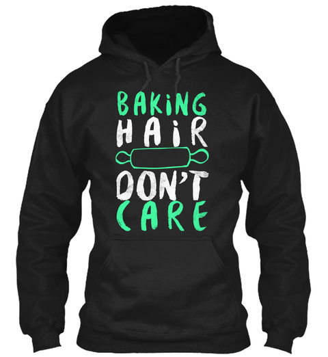 Baking Hair Don't Care Black T-Shirt Front