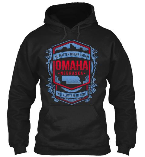 No Matter Where I Roam Omaha Nebraska Will Always Be My Home Black T-Shirt Front