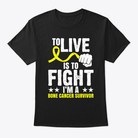 To Live Is To Fight Bone Cancer  Black áo T-Shirt Front
