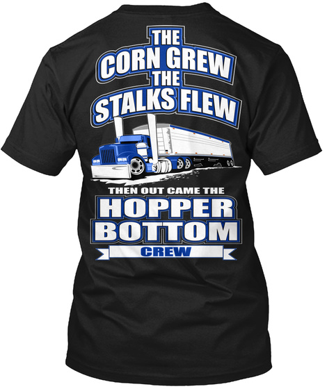 The Corn Crew The Stalks Flew Then Out Came The Hopper Bottom Crew Black T-Shirt Back