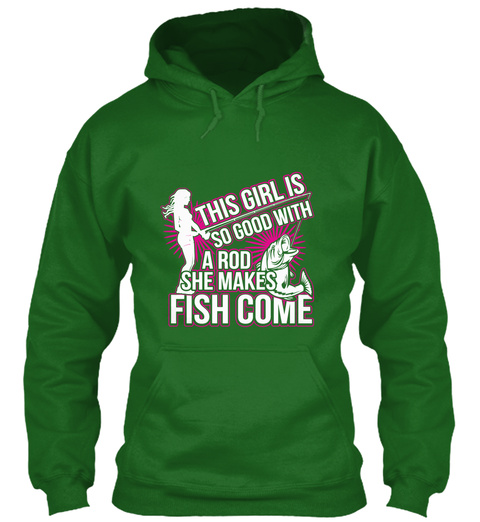 This Girl Is So Good With A Rod She Makes Fish Come Irish Green T-Shirt Front