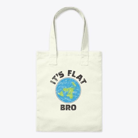 Flat Earth Its Flat Bro Funny Government Natural T-Shirt Front