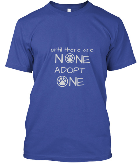 Until There Are None Adopt One Deep Royal T-Shirt Front