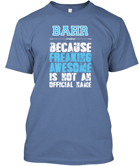 Bahr Because Freaking Awesome Is Not An Official Name Denim Blue T-Shirt Front