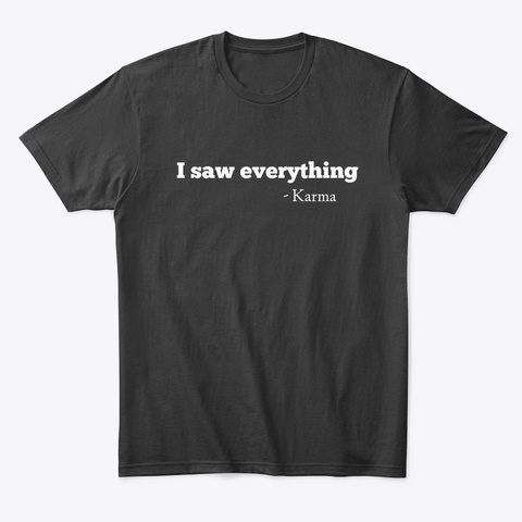 I Saw Everything   Karma Black T-Shirt Front