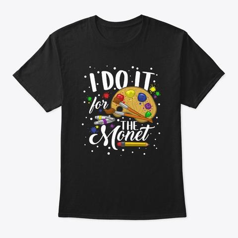 I Do It For The Monet Artist Art Black T-Shirt Front