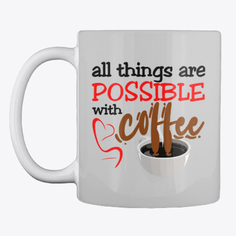All Things Are Possible With Coffee Light Grey T-Shirt Front
