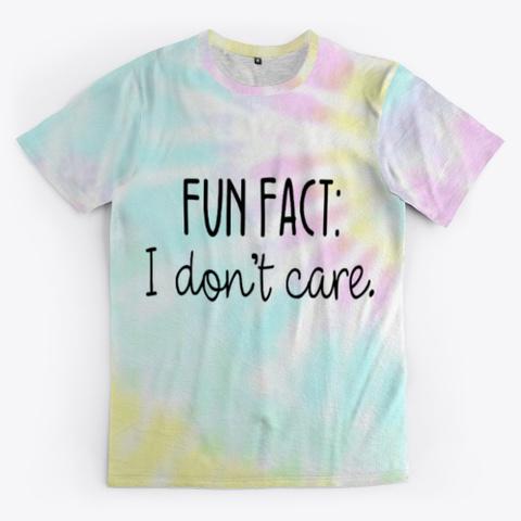fun fact i dont care tie dye shirt