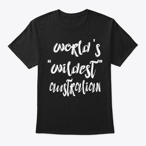 Wildest Australian Shirt Black T-Shirt Front