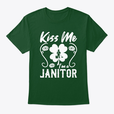 Kiss Me I'm A Janitor T Shirt Deep Forest T-Shirt Front
