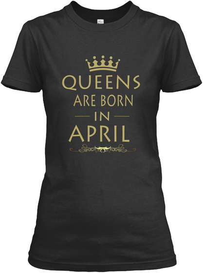 Birthday Queen Are Born  In April Black T-Shirt Front