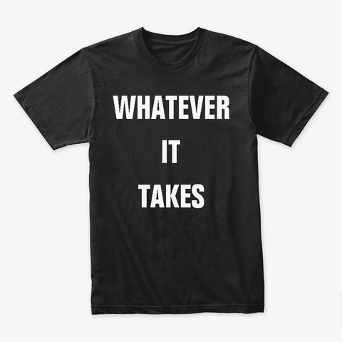 Whatever It Takes Black T-Shirt Front