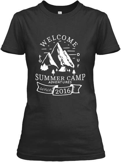 Welcome To Our Summer Camp Adventure Since 2016 Black T-Shirt Front