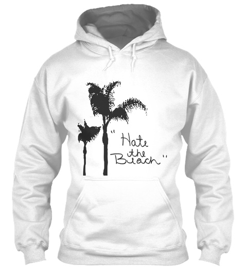 """""""Hate The Beach"""" White T-Shirt Front"""