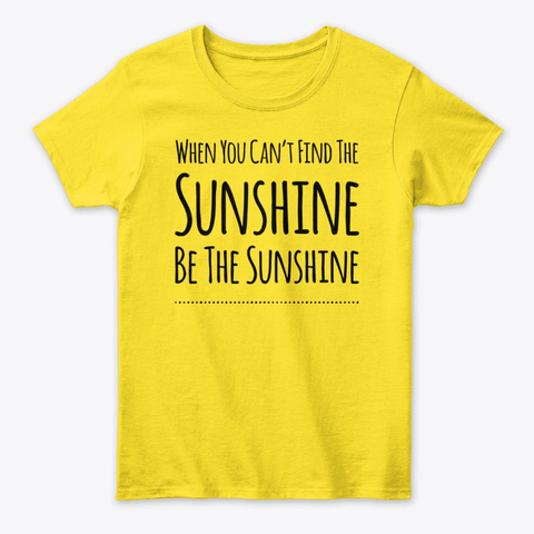 When You Can't Find The Sunshine Daisy T-Shirt Front