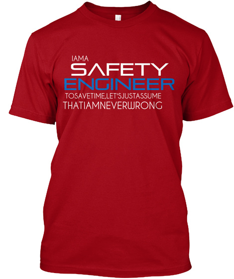 I Am A Safety Engineer To Save Time, Let's Just Assume That I Am Never Wrong Deep Red T-Shirt Front