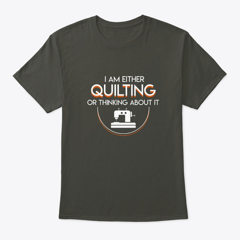 I Am Either Quilting Thinking About It Smoke Gray T-Shirt Front