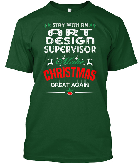 Stay With An Art Design Supervisor Make Christmas Great Again Deep Forest T-Shirt Front
