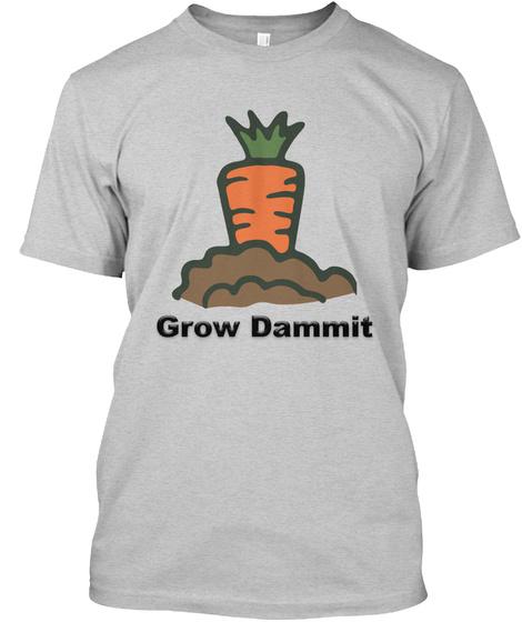 Grow Dammit Light Steel T-Shirt Front