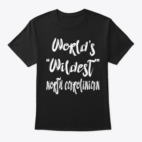 Wildest North Carolinian Shirt Black T-Shirt Front