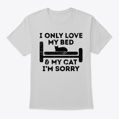 Funny Only Love My Bed And My Cat Light Steel T-Shirt Front