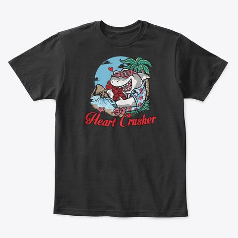 Heart Crusher Valentine Shark Gift Black T-Shirt Front